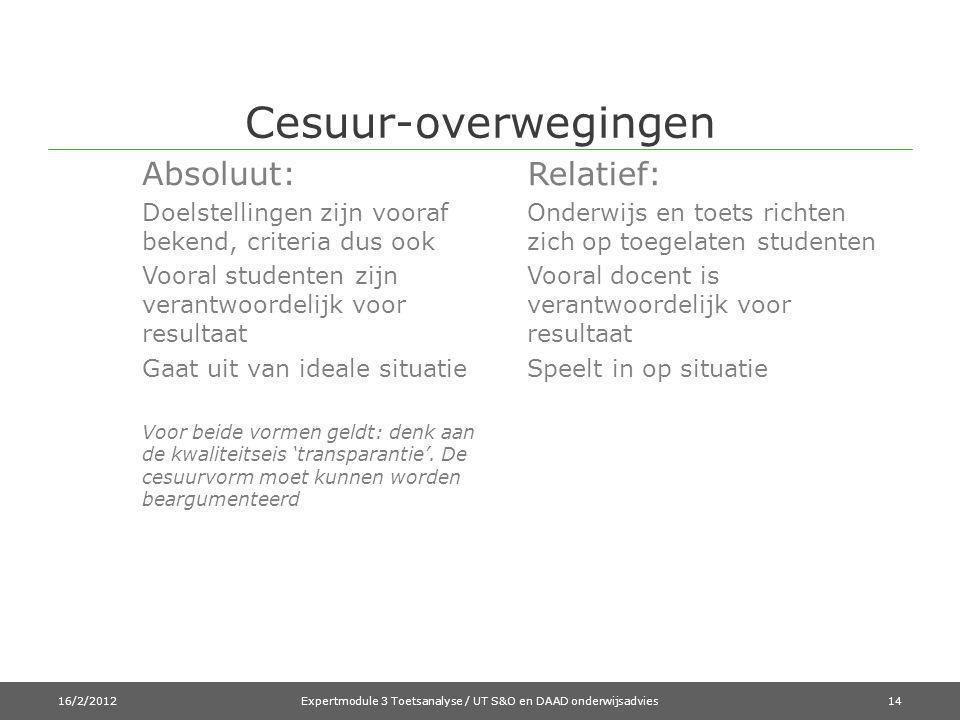 Cesuur-overwegingen Absoluut: Doelstellingen zijn vooraf bekend, criteria dus ook Vooral studenten zijn verantwoordelijk voor resultaat Gaat uit van i