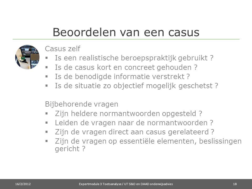 Beoordelen van een casus Casus zelf  Is een realistische beroepspraktijk gebruikt ?  Is de casus kort en concreet gehouden ?  Is de benodigde infor