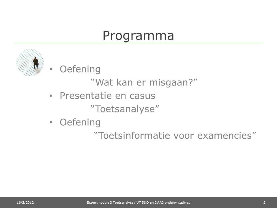 """Programma • Oefening """"Wat kan er misgaan?"""" • Presentatie en casus """"Toetsanalyse"""" • Oefening """"Toetsinformatie voor examencies"""" 16/2/2012Expertmodule 3"""
