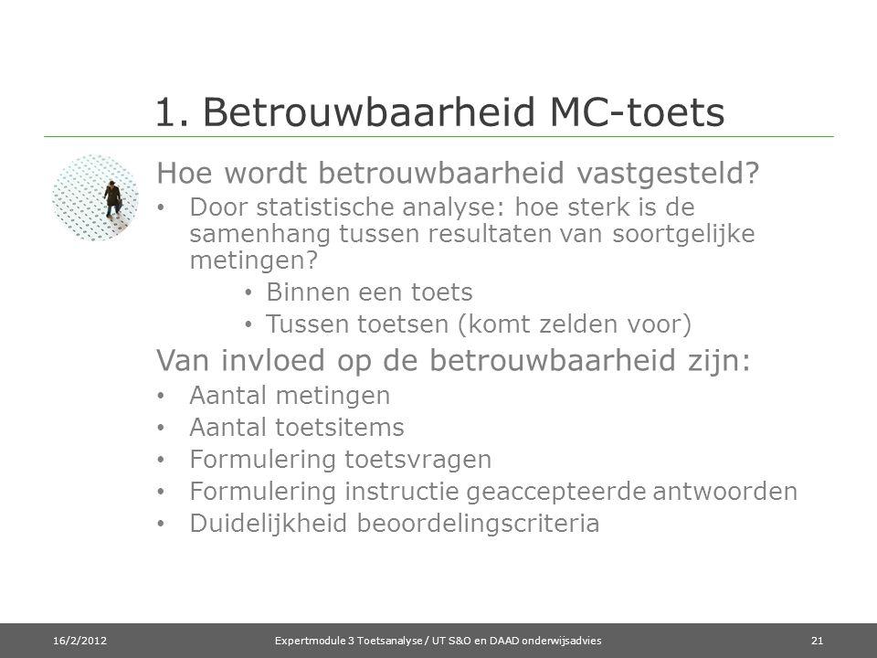1.Betrouwbaarheid MC-toets Hoe wordt betrouwbaarheid vastgesteld? • Door statistische analyse: hoe sterk is de samenhang tussen resultaten van soortge