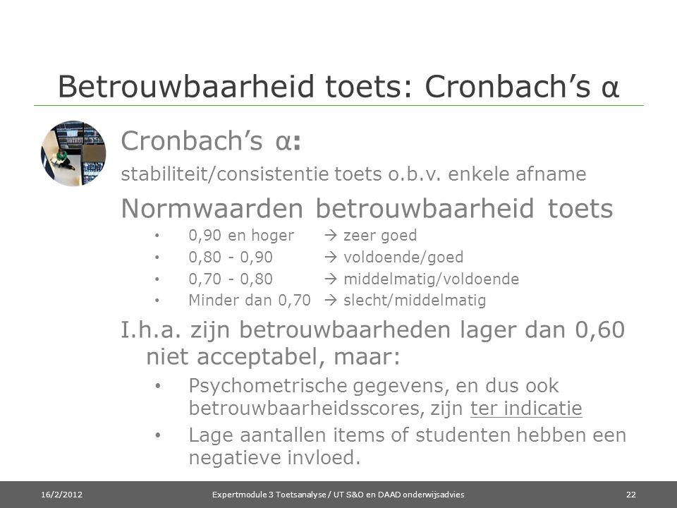 Betrouwbaarheid toets: Cronbach's α Cronbach's α : stabiliteit/consistentie toets o.b.v.