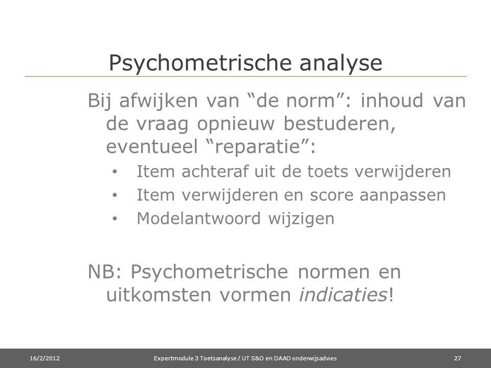 Psychometrische analyse Bij afwijken van de norm : inhoud van de vraag opnieuw bestuderen, eventueel reparatie : • Item achteraf uit de toets verwijderen • Item verwijderen en score aanpassen • Modelantwoord wijzigen NB: Psychometrische normen en uitkomsten vormen indicaties.
