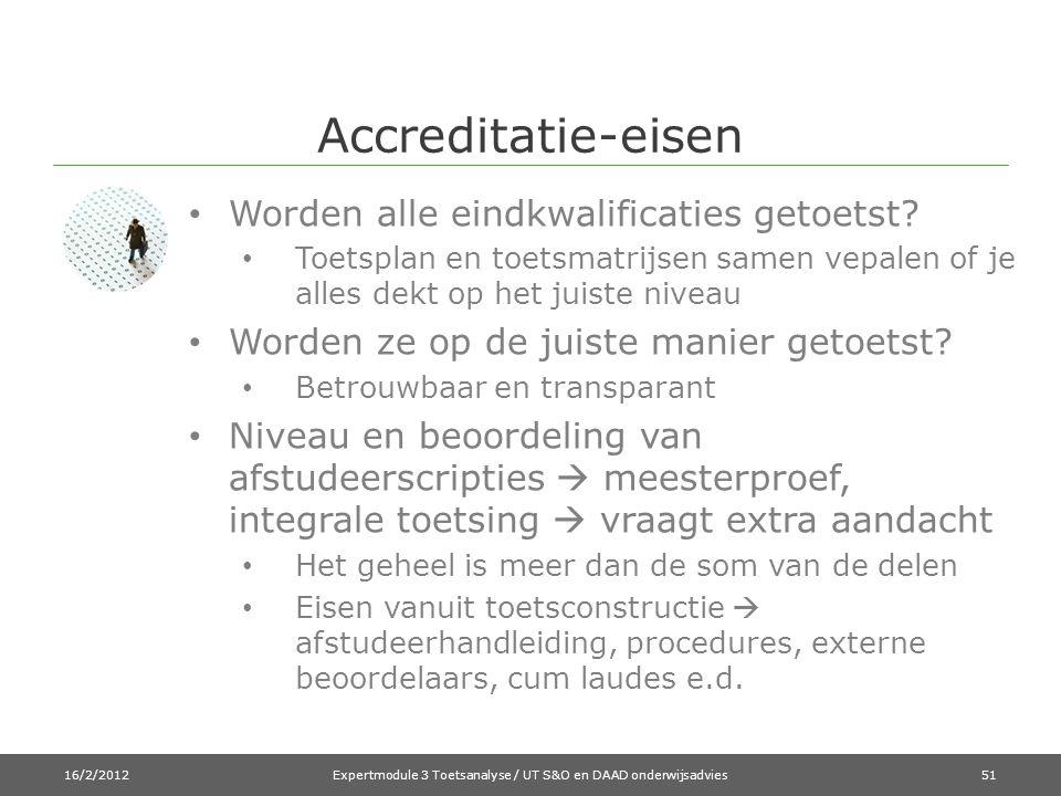 Accreditatie-eisen • Worden alle eindkwalificaties getoetst? • Toetsplan en toetsmatrijsen samen vepalen of je alles dekt op het juiste niveau • Worde