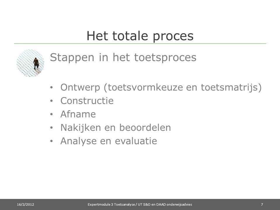 Het totale proces Stappen in het toetsproces • Ontwerp (toetsvormkeuze en toetsmatrijs) • Constructie • Afname • Nakijken en beoordelen • Analyse en evaluatie 16/2/2012Expertmodule 3 Toetsanalyse / UT S&O en DAAD onderwijsadvies7