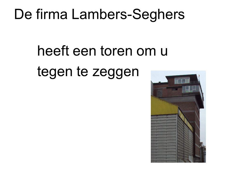 De firma Lambers-Seghers heeft een toren om u tegen te zeggen