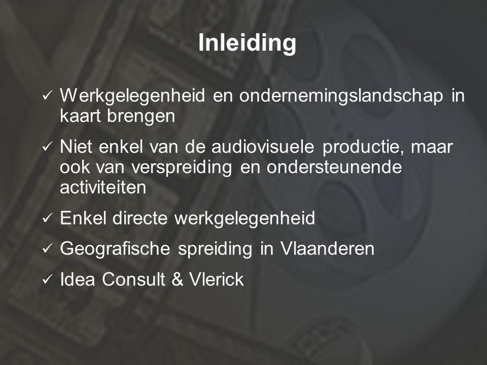2 Inleiding  Werkgelegenheid en ondernemingslandschap in kaart brengen  Niet enkel van de audiovisuele productie, maar ook van verspreiding en ondersteunende activiteiten  Enkel directe werkgelegenheid  Geografische spreiding in Vlaanderen  Idea Consult & Vlerick