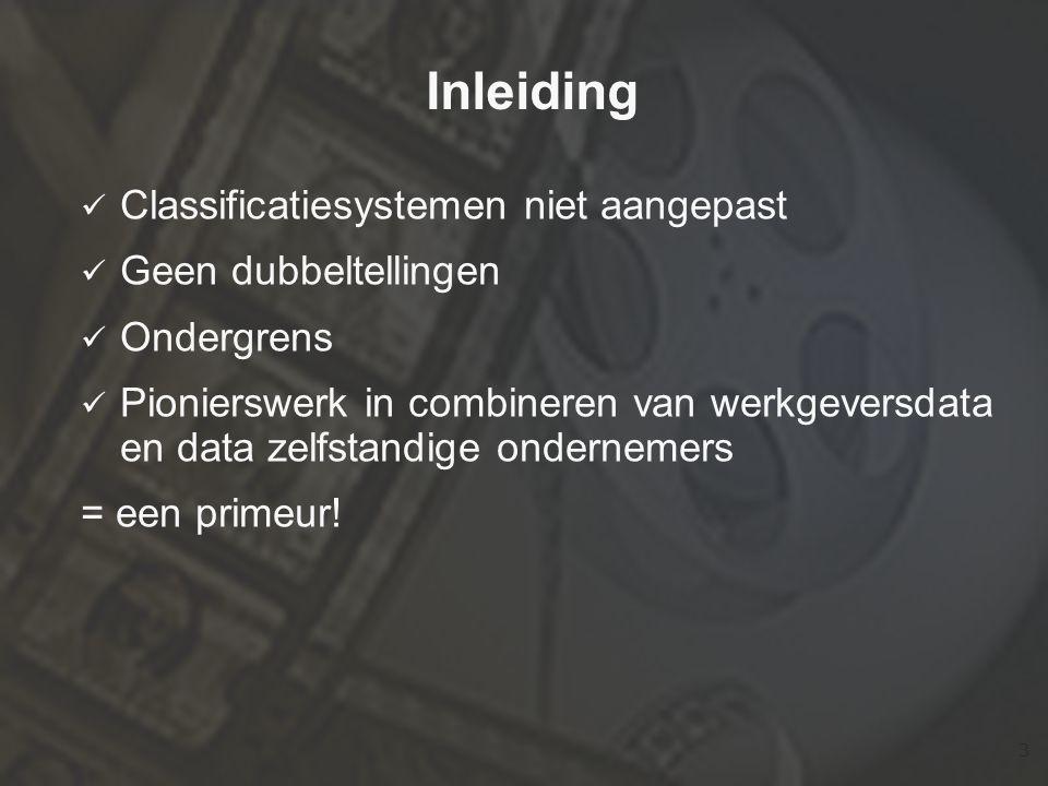3 Inleiding  Classificatiesystemen niet aangepast  Geen dubbeltellingen  Ondergrens  Pionierswerk in combineren van werkgeversdata en data zelfstandige ondernemers = een primeur!