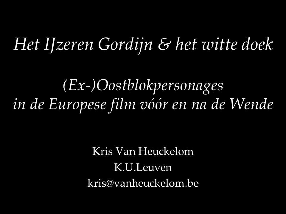 Het IJzeren Gordijn & het witte doek (Ex-)Oostblokpersonages in de Europese film vóór en na de Wende Kris Van Heuckelom K.U.Leuven kris@vanheuckelom.b