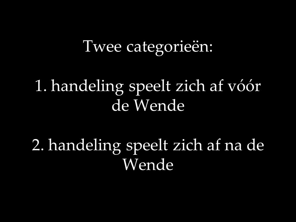 Twee categorieën: 1. handeling speelt zich af vóór de Wende 2. handeling speelt zich af na de Wende