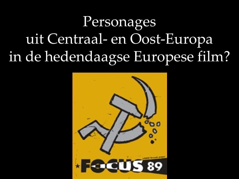 Personages uit Centraal- en Oost-Europa in de hedendaagse Europese film?