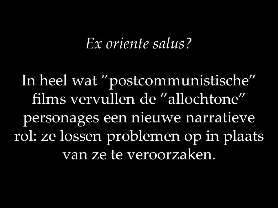 """Ex oriente salus? In heel wat """"postcommunistische"""" films vervullen de """"allochtone"""" personages een nieuwe narratieve rol: ze lossen problemen op in pla"""