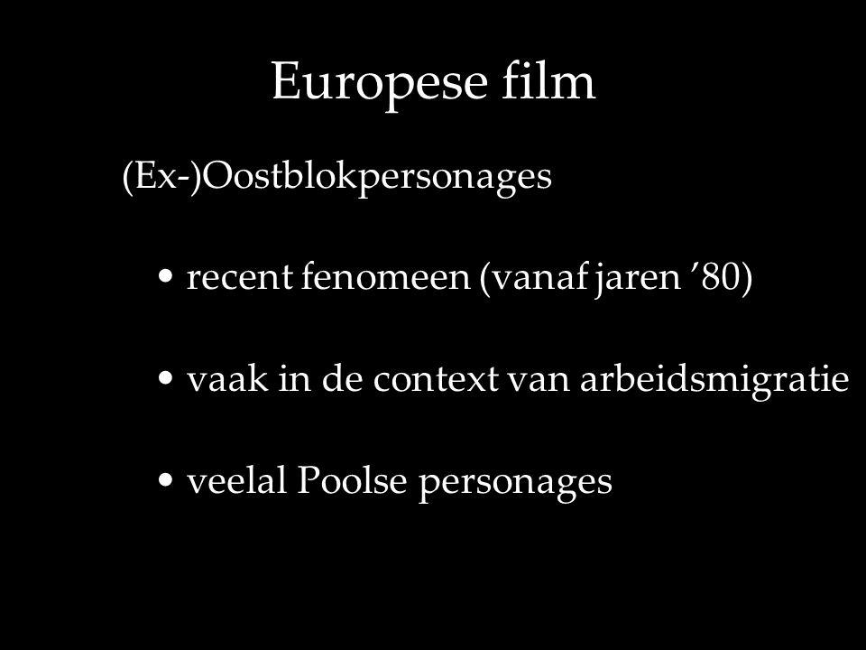 Europese film (Ex-)Oostblokpersonages • recent fenomeen (vanaf jaren '80) • vaak in de context van arbeidsmigratie • veelal Poolse personages
