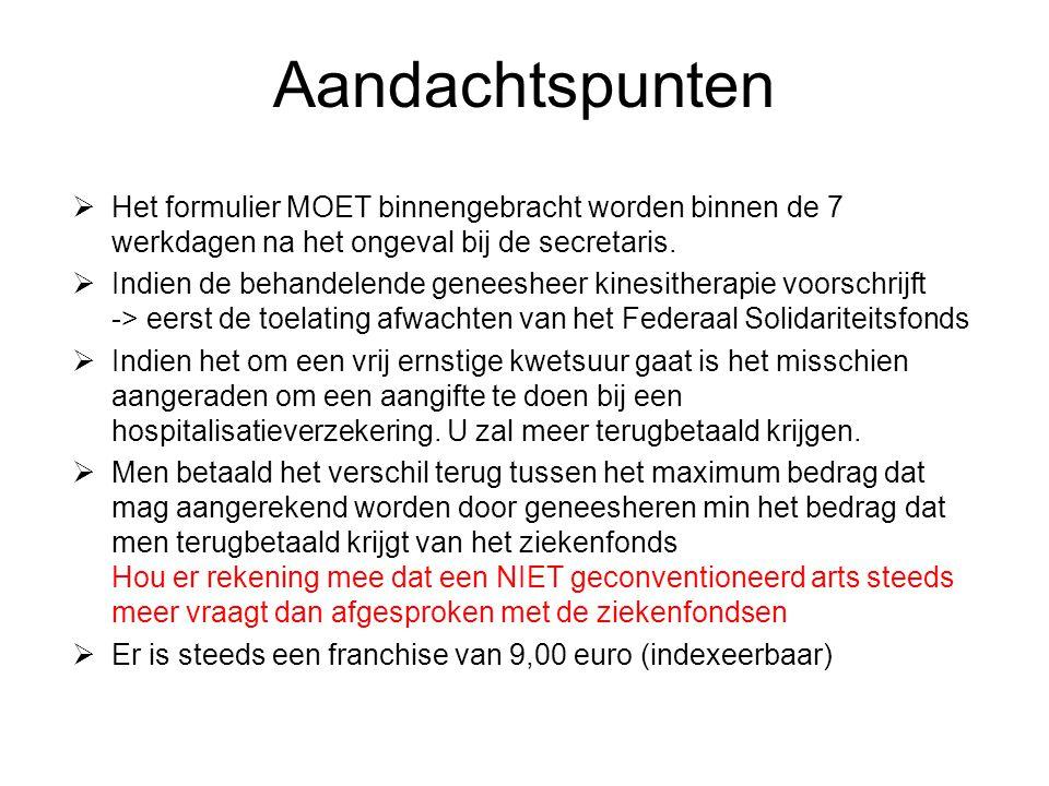 Aandachtspunten  Het formulier MOET binnengebracht worden binnen de 7 werkdagen na het ongeval bij de secretaris.