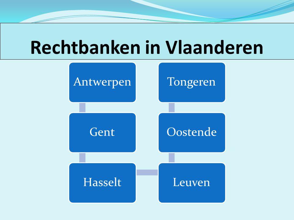 Rechtbanken in Vlaanderen AntwerpenGentHasseltLeuvenOostendeTongeren Rechtbanken in Vlaanderen