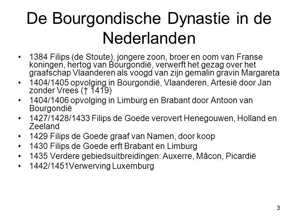 3 De Bourgondische Dynastie in de Nederlanden •1384 Filips (de Stoute), jongere zoon, broer en oom van Franse koningen, hertog van Bourgondië, verwerf