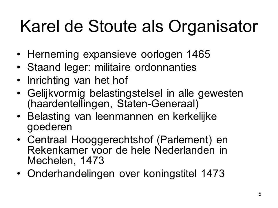 5 Karel de Stoute als Organisator •Herneming expansieve oorlogen 1465 •Staand leger: militaire ordonnanties •Inrichting van het hof •Gelijkvormig bela