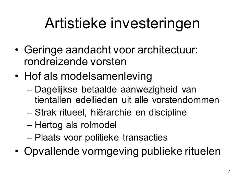 7 Artistieke investeringen •Geringe aandacht voor architectuur: rondreizende vorsten •Hof als modelsamenleving –Dagelijkse betaalde aanwezigheid van t