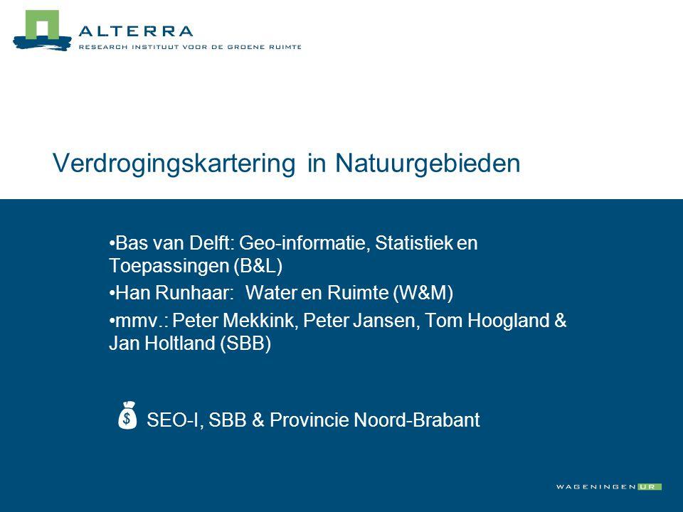 Verdrogingskartering natuurgebieden Verdrogingskartering in Natuurgebieden •Bas van Delft: Geo-informatie, Statistiek en Toepassingen (B&L) •Han Runhaar:Water en Ruimte (W&M) •mmv.: Peter Mekkink, Peter Jansen, Tom Hoogland & Jan Holtland (SBB)  SEO-I, SBB & Provincie Noord-Brabant