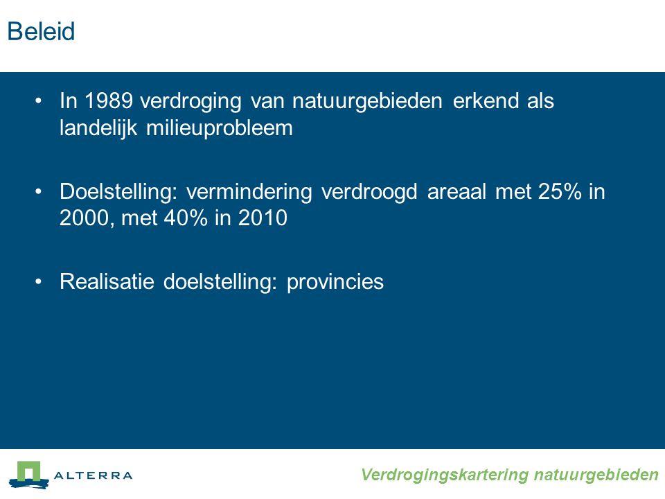 Beleid •In 1989 verdroging van natuurgebieden erkend als landelijk milieuprobleem •Doelstelling: vermindering verdroogd areaal met 25% in 2000, met 40% in 2010 •Realisatie doelstelling: provincies