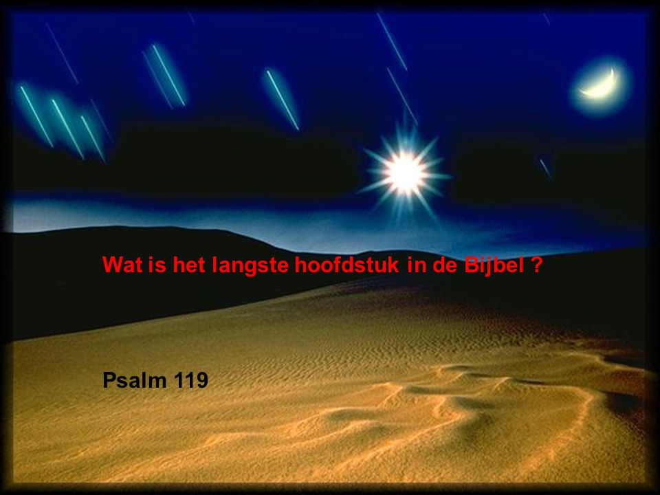 Wat is het langste hoofdstuk in de Bijbel ? Psalm 119