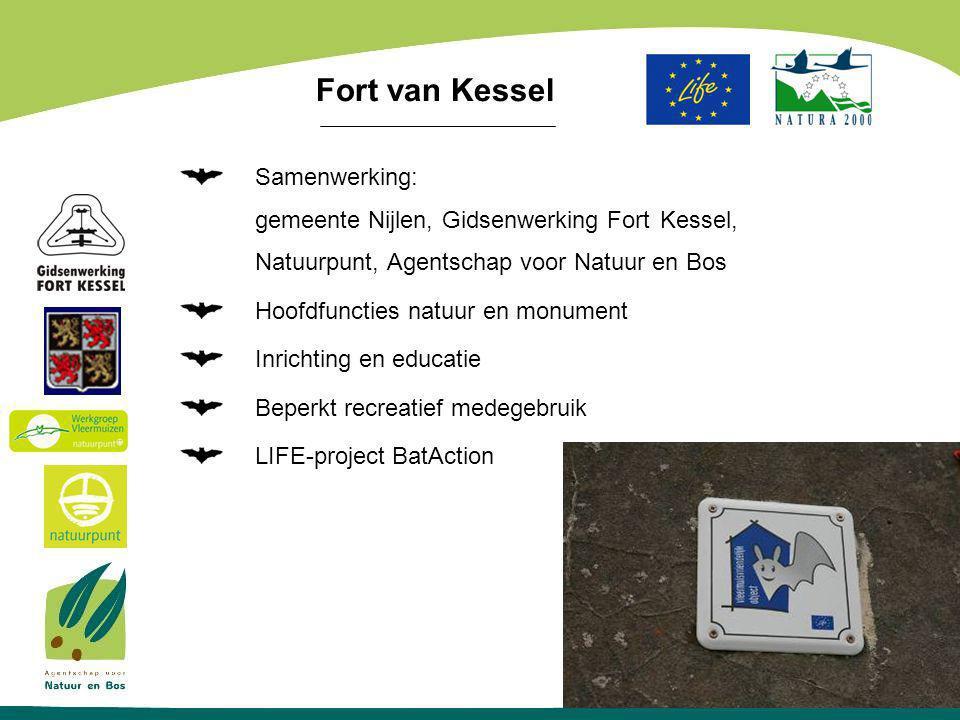 Samenwerking: gemeente Nijlen, Gidsenwerking Fort Kessel, Natuurpunt, Agentschap voor Natuur en Bos Hoofdfuncties natuur en monument Inrichting en educatie Beperkt recreatief medegebruik LIFE-project BatAction Fort van Kessel