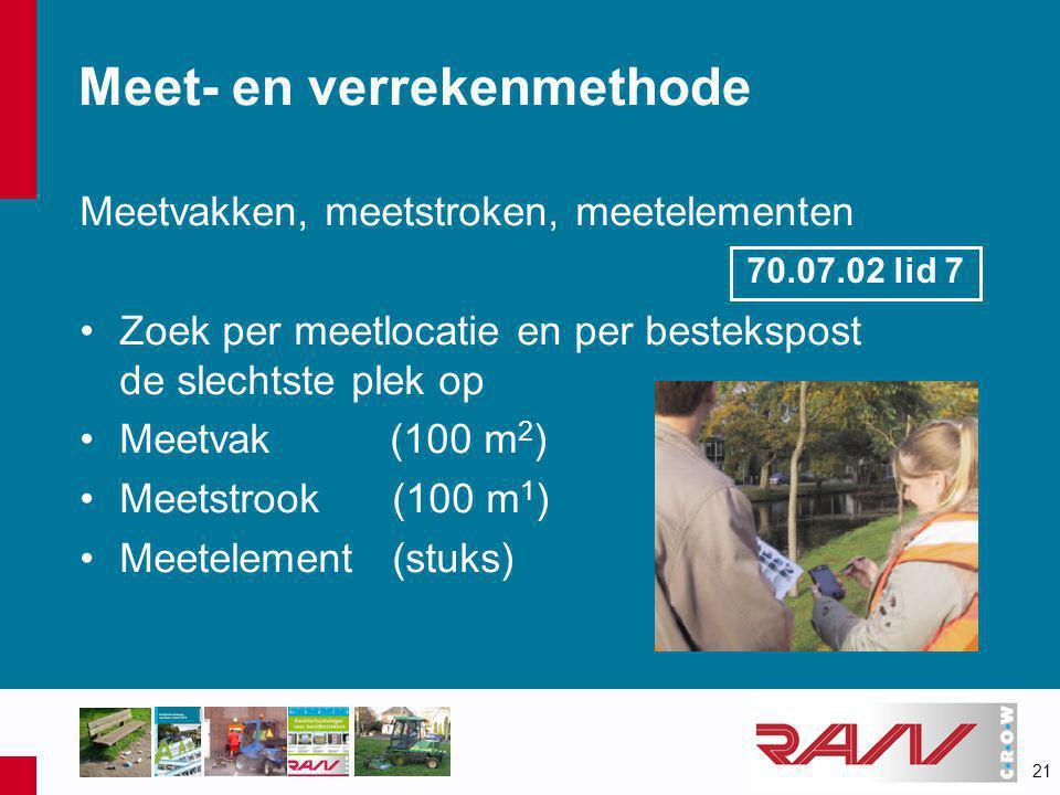 21 Meet- en verrekenmethode Meetvakken, meetstroken, meetelementen •Zoek per meetlocatie en per bestekspost de slechtste plek op •Meetvak (100 m 2 ) •