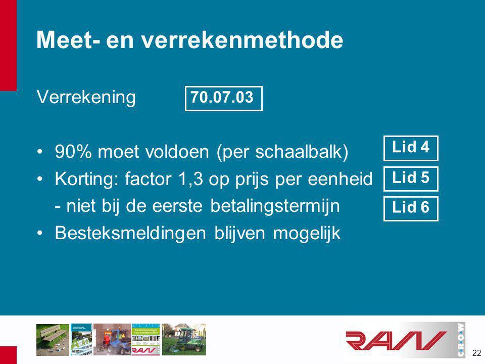 22 Meet- en verrekenmethode Verrekening •90% moet voldoen (per schaalbalk) •Korting: factor 1,3 op prijs per eenheid - niet bij de eerste betalingster