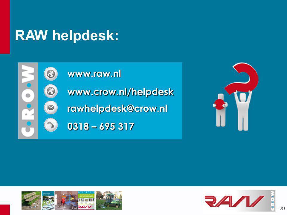 29 www.raw.nlwww.crow.nl/helpdeskrawhelpdesk@crow.nl 0318 – 695 317 RAW helpdesk: