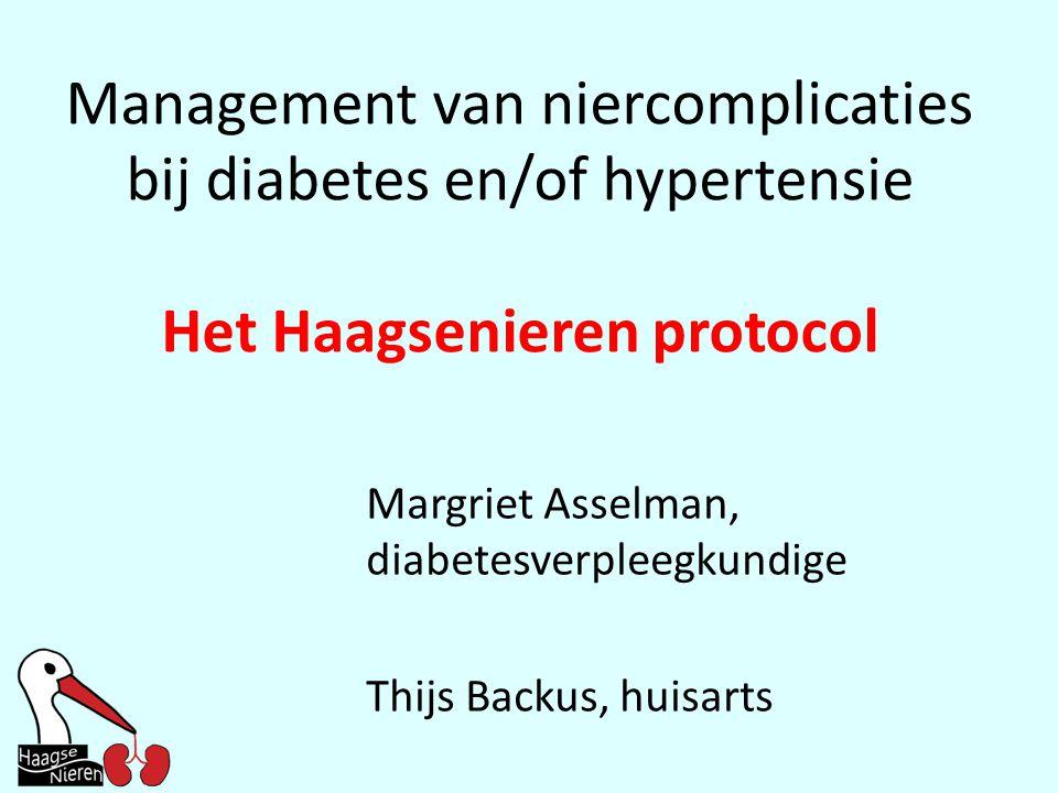 Management van niercomplicaties bij diabetes en/of hypertensie Het Haagsenieren protocol Margriet Asselman, diabetesverpleegkundige Thijs Backus, huisarts
