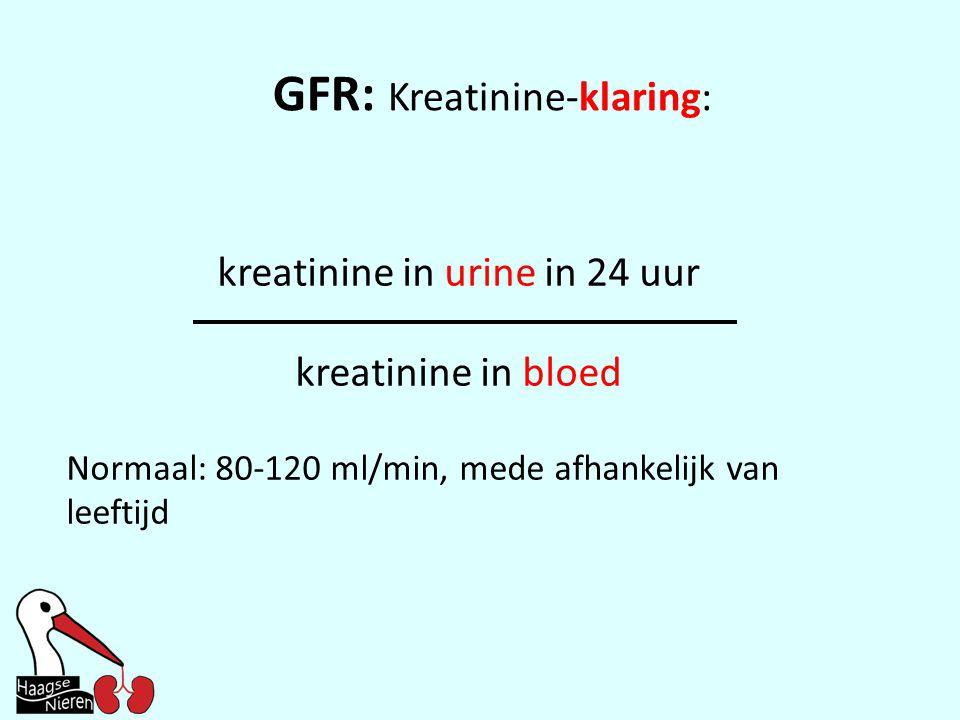 GFR: Kreatinine-klaring: kreatinine in urine in 24 uur kreatinine in bloed Normaal: 80-120 ml/min, mede afhankelijk van leeftijd
