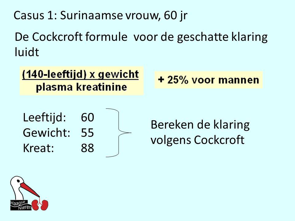 Casus 1: Surinaamse vrouw, 60 jr De Cockcroft formule voor de geschatte klaring luidt Leeftijd:60 Gewicht:55 Kreat:88 Bereken de klaring volgens Cockc