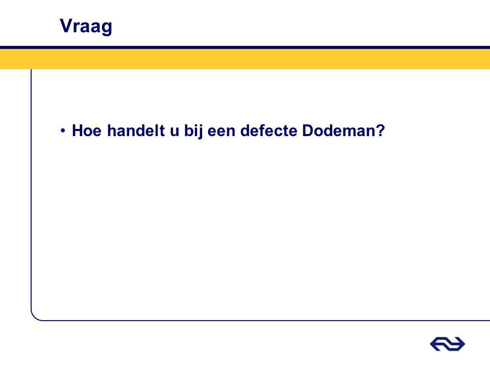 Vraag •Hoe handelt u bij een defecte Dodeman?