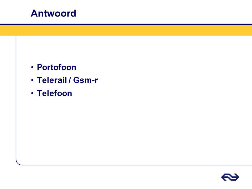 Antwoord •Portofoon •Telerail / Gsm-r •Telefoon