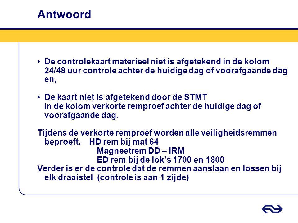 Antwoord •De controlekaart materieel niet is afgetekend in de kolom 24/48 uur controle achter de huidige dag of voorafgaande dag en, •De kaart niet is