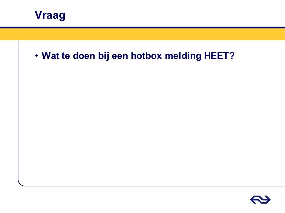 Vraag •Wat te doen bij een hotbox melding HEET?