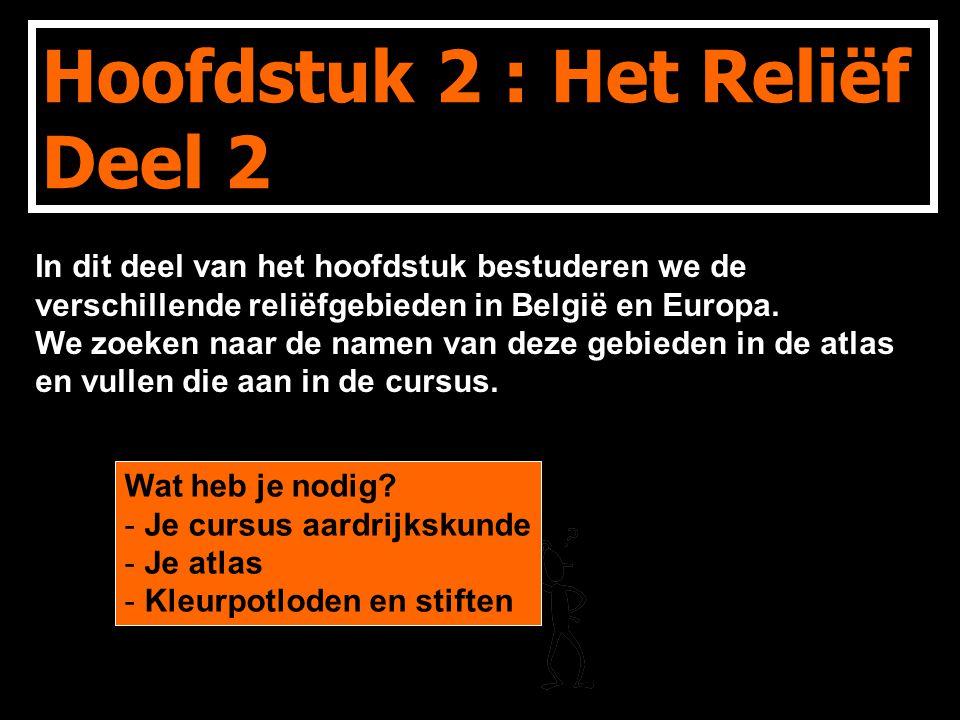 Hoofdstuk 2 : Het Reliëf Deel 2 In dit deel van het hoofdstuk bestuderen we de verschillende reliëfgebieden in België en Europa.
