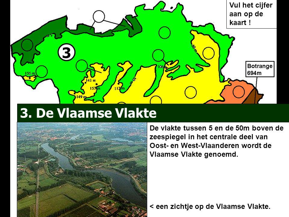 3 De vlakte tussen 5 en de 50m boven de zeespiegel in het centrale deel van Oost- en West-Vlaanderen wordt de Vlaamse Vlakte genoemd. < een zichtje op