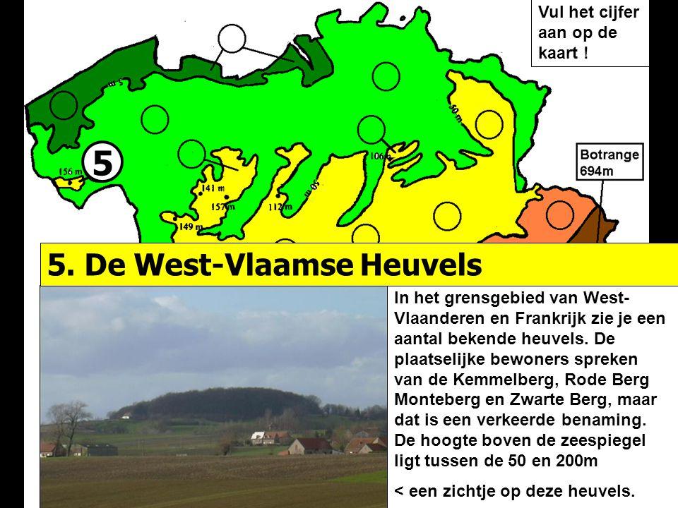 5 In het grensgebied van West- Vlaanderen en Frankrijk zie je een aantal bekende heuvels. De plaatselijke bewoners spreken van de Kemmelberg, Rode Ber
