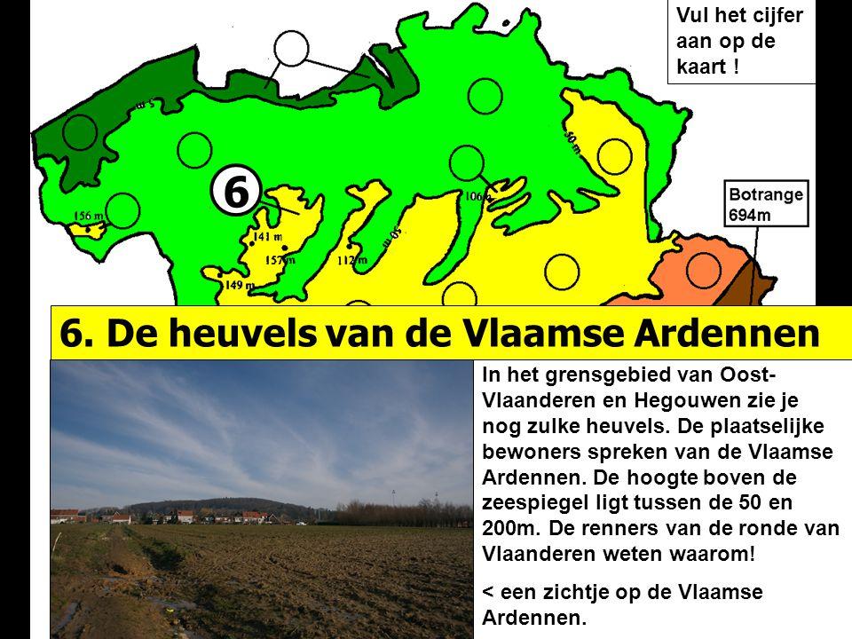 6 In het grensgebied van Oost- Vlaanderen en Hegouwen zie je nog zulke heuvels. De plaatselijke bewoners spreken van de Vlaamse Ardennen. De hoogte bo