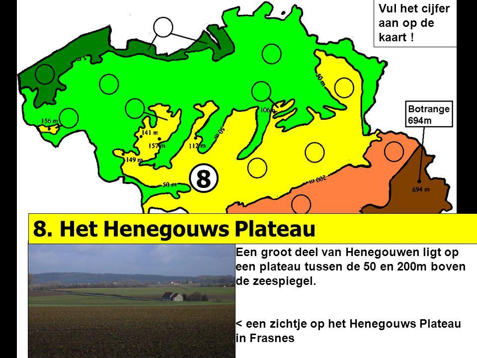 8 Een groot deel van Henegouwen ligt op een plateau tussen de 50 en 200m boven de zeespiegel.