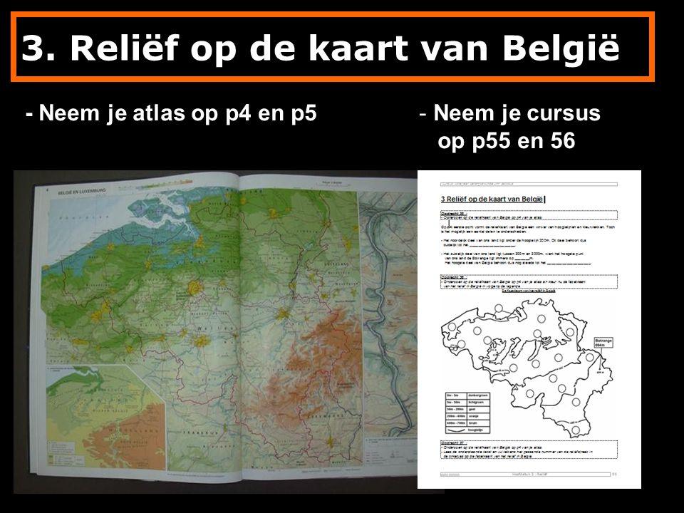 3. Reliëf op de kaart van België - Neem je atlas op p4 en p5- Neem je cursus op p55 en 56