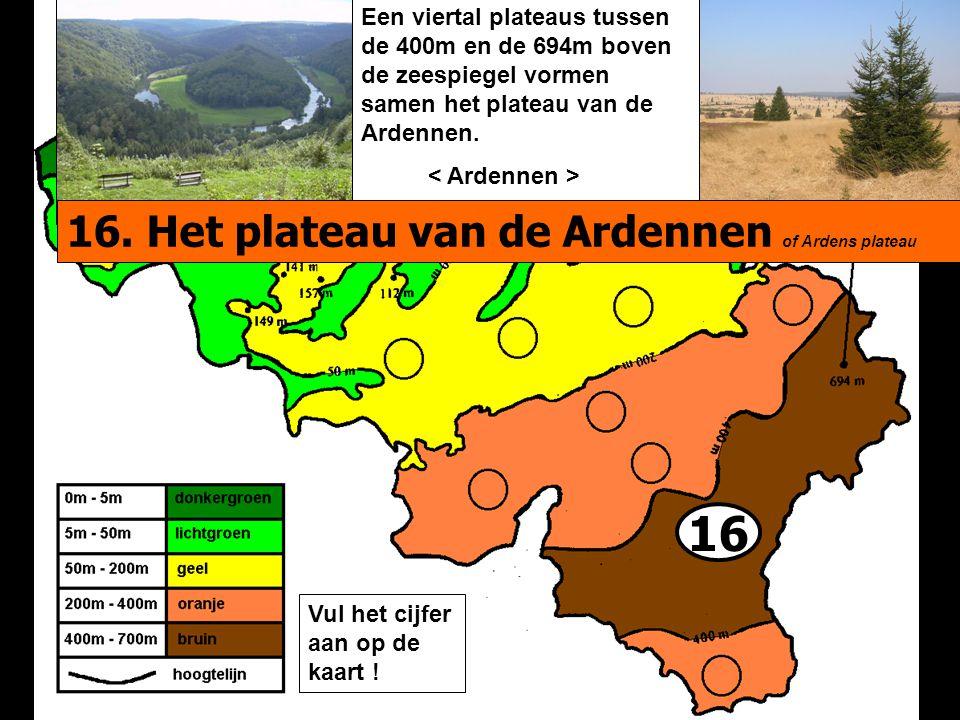 16 Een viertal plateaus tussen de 400m en de 694m boven de zeespiegel vormen samen het plateau van de Ardennen. 16. Het plateau van de Ardennen of Ard