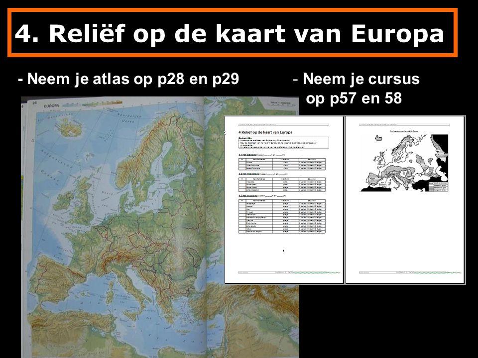 4. Reliëf op de kaart van Europa - Neem je atlas op p28 en p29- Neem je cursus op p57 en 58