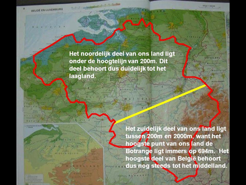 Het noordelijk deel van ons land ligt onder de hoogtelijn van 200m. Dit deel behoort dus duidelijk tot het laagland. Het zuidelijk deel van ons land l