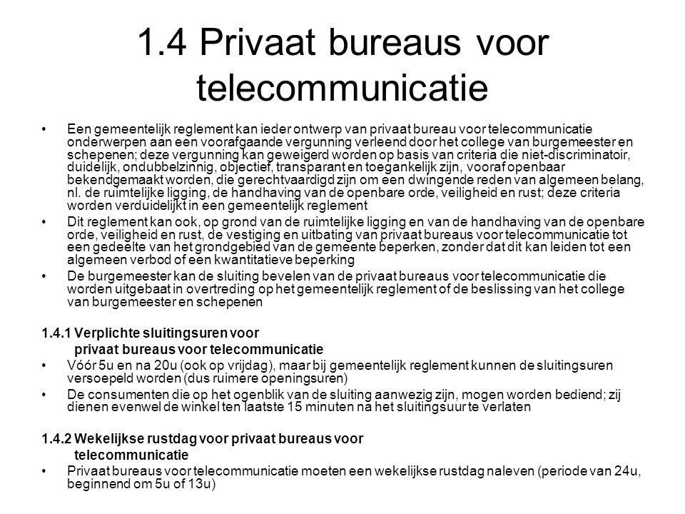 1.4 Privaat bureaus voor telecommunicatie •Een gemeentelijk reglement kan ieder ontwerp van privaat bureau voor telecommunicatie onderwerpen aan een v