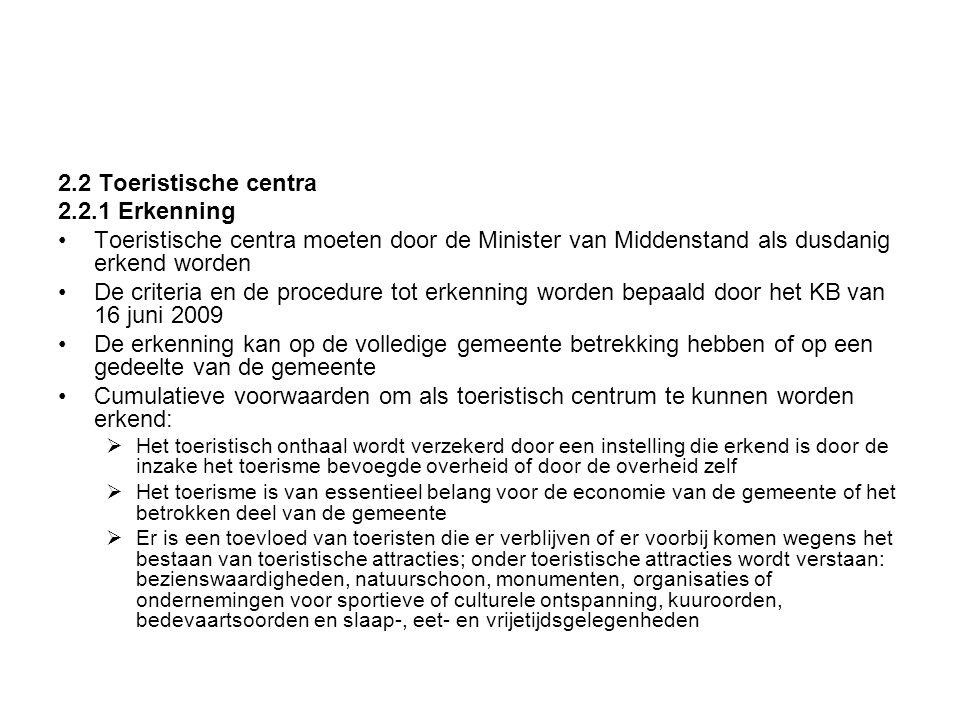 2.2 Toeristische centra 2.2.1 Erkenning •Toeristische centra moeten door de Minister van Middenstand als dusdanig erkend worden •De criteria en de pro