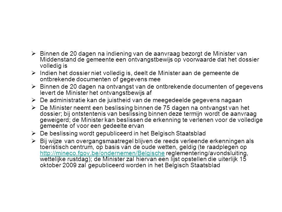  Binnen de 20 dagen na indiening van de aanvraag bezorgt de Minister van Middenstand de gemeente een ontvangstbewijs op voorwaarde dat het dossier vo