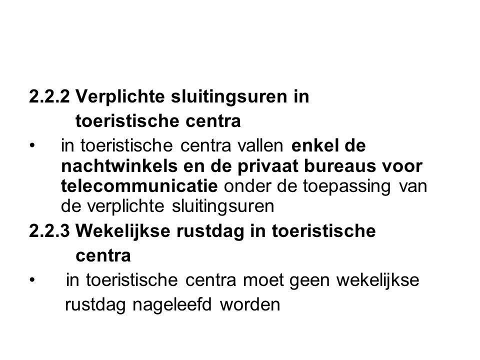 2.2.2 Verplichte sluitingsuren in toeristische centra •in toeristische centra vallen enkel de nachtwinkels en de privaat bureaus voor telecommunicatie
