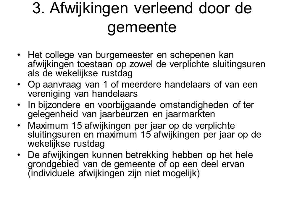 3. Afwijkingen verleend door de gemeente •Het college van burgemeester en schepenen kan afwijkingen toestaan op zowel de verplichte sluitingsuren als