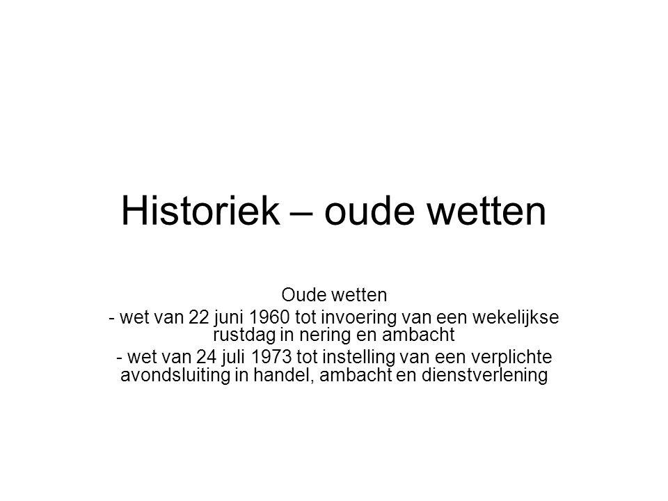 Historiek – oude wetten Oude wetten - wet van 22 juni 1960 tot invoering van een wekelijkse rustdag in nering en ambacht - wet van 24 juli 1973 tot in